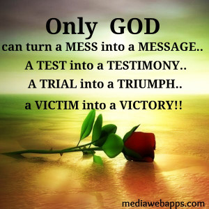 Only God can turn a Mess Into a Message ~ Faith Quote