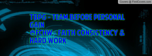 tbpg - team before personal gain#fchw - faith consistency & hard work ...