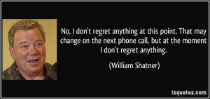 ... phone call, but at the moment I don't regret anything. - William