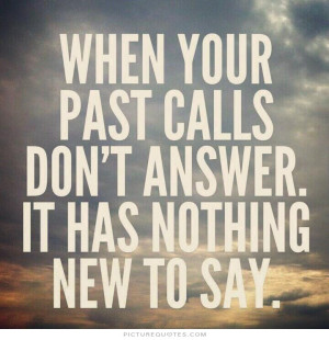 ... past calls don't answer. It has nothing new to say Picture Quote #1