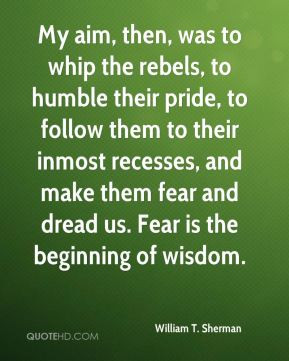 My aim, then, was to whip the rebels, to humble their pride, to follow ...