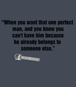want that one perfect man and you know you can t have him because he ...