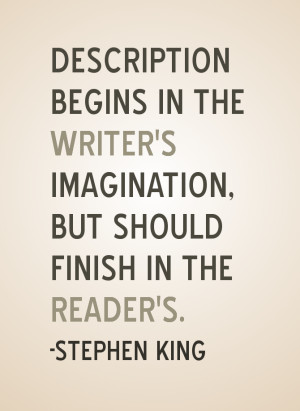 Stephen King Quote: Description begins in the writer's imagination but ...