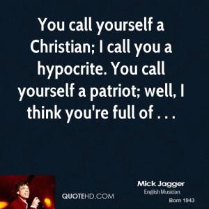 You call yourself a Christian; I call you a hypocrite. You call ...