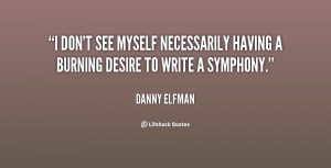 don't see myself necessarily having a burning desire to write a ...