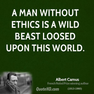 man without ethics is a wild beast loosed upon this world.