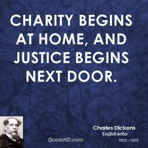 Bset Charity Quote By Charles Dickens ~ Charity Begins at home, and ...