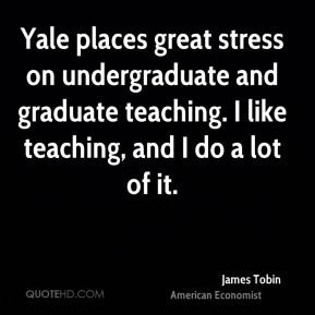 James Tobin - Yale places great stress on undergraduate and graduate ...