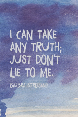 can take any truth just don 39 t lie to me Barbra Streisand