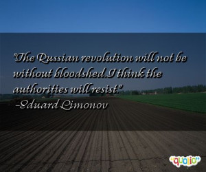 The Russian revolution will not be without bloodshed . I think the ...
