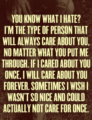 the type of person that will always care about you, no matter what you ...
