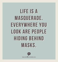 Life is a Masquerade. Everywhere you look are people hiding behind ...