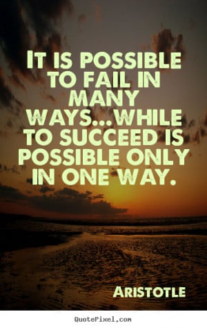 Aristotle picture quotes - It is possible to fail in many ways...while ...