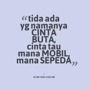 Quotes Picture: tida ada yg namanya cinta buta, cinta tau mana mobil ...