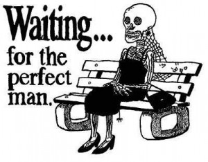 ... .com/bilder/sayings/lustige-funny/waiting_for_the_perfect_man.jpg