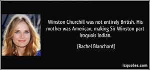 Winston Churchill was not entirely British. His mother was American ...