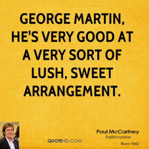 George Martin, he's very good at a very sort of lush, sweet ...