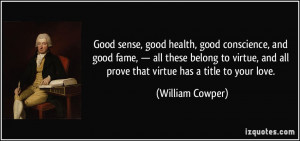 Good sense, good health, good conscience, and good fame, — all these ...
