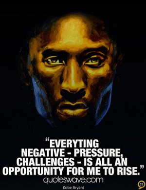 Everyting negative - pressure, challenges - is all an opportunity for ...