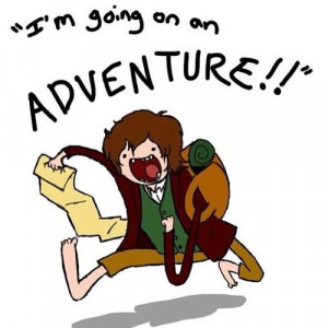 ... Bilbo Baggins screaming that he's going on an adventure | Hobbit