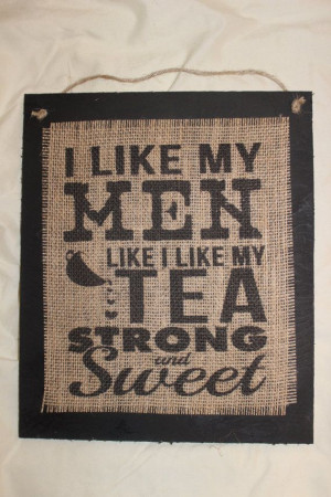 like my men like i like my tea, atrong amd aweet Hey, I found this ...