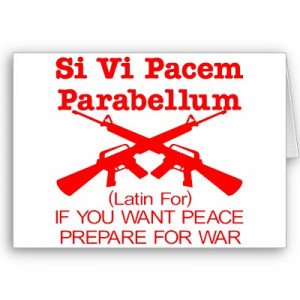 QUOTE: If you want peace, preparefor war. (