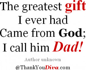 ... Fathers: The greatest gift I ever had / Came from God; I call him Dad