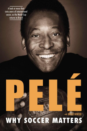 ... why soccer matters Review of Pele's New Book, 'Why Soccer Matters