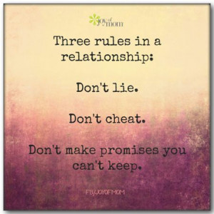 Three rules in a relationship: Don't lie. Don't cheat. Don't make ...