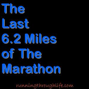 Miles Of The Marathon Those mystical, last 6.2 miles of a marathon ...