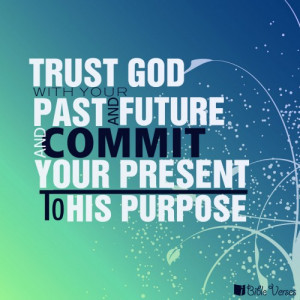 Trust God With Your Past And Future And Commit Your Present To His ...
