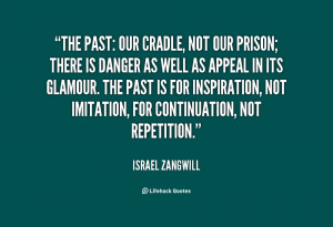 quote-Israel-Zangwill-the-past-our-cradle-not-our-prison-37480.png