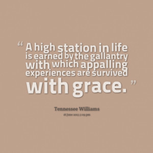 high station in life is earned by the gallantry with which appalling ...