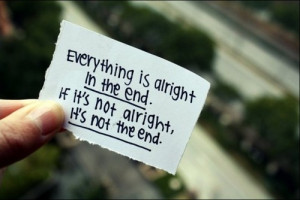 ... in-the-end-if-its-not-alright-its-not-the-end-106826-530-354_large.jpg