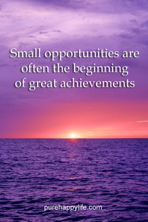 Motivational Quote: Small opportunities are often the beginning of ...