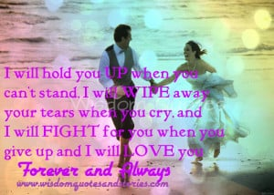 ... you give up and i will love you forever and always - Wisdom Quotes and