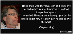 He kill them with they love, John said. They love for each other. You ...