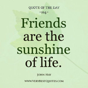 Friendship Quote Of The Day, Friends are the sunshine of life.