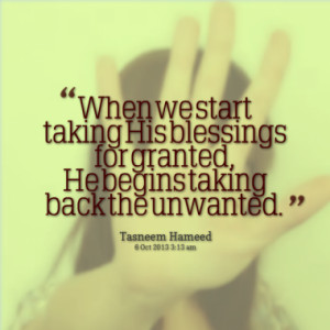 ... taking His blessings for granted, He begins taking back the unwanted