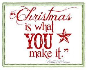 Christmas is what YOU make it.