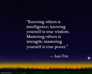 ... yourself is true wisdom. Mastering others is strength; mastering