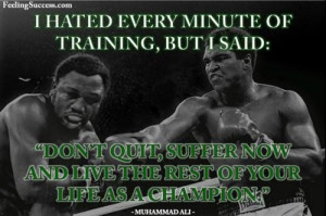 hated every minute of training, but I said... MUHAMMAD ALI - http ...