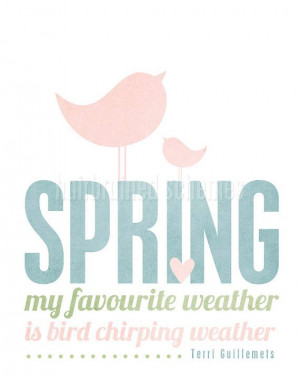 spring my favourite weather is bird chirping weather