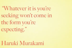 ... 're seeking won't come in the form you're expecting.