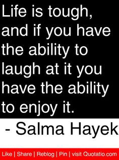 ... it you have the ability to enjoy it. - Salma Hayek #quotes #quotations