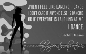 ... is dancing or if everyone is laughing at me. I dance. ~ Rachel Danson