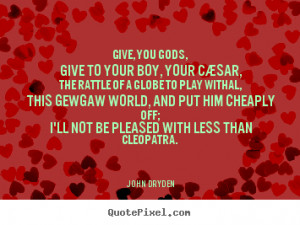 ... cleopatra john dryden more love quotes success quotes life quotes
