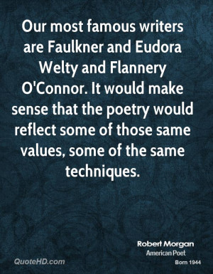 Our most famous writers are Faulkner and Eudora Welty and Flannery O ...