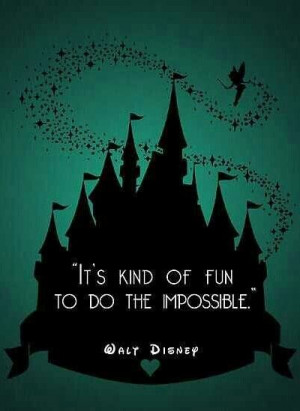 Fun to do the impossible! -Walt Disney
