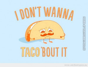Funny Picture - Don't wanna taco 'bout it